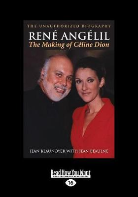 Rene Angelil: The Making of Celine Dion: The Unauthorized Biography (Paperback)