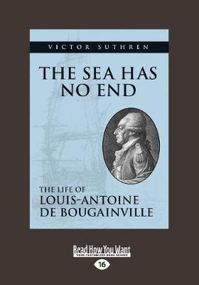 The Sea Has No End: The Life of Louis-Antoine de Bougainville (Paperback)
