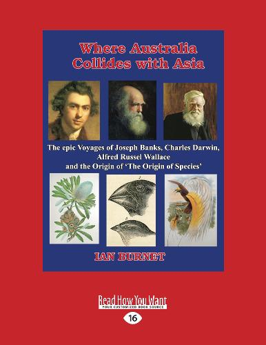 Where Australia Collides with Asia: The epic voyages of Joseph Banks, Charles Darwin, Alfred Russel Wallace and the Origin of On the Origin of Species (Paperback)