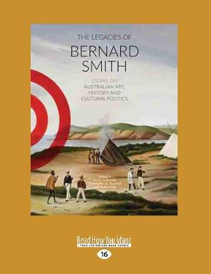 The Legacies of Bernard Smith: Essays on Australian Art, History and Cultural Politics (Paperback)