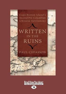 Written in the Ruins: Cape Breton Island's Second Pre-Columbian Chinese Settlement (Paperback)
