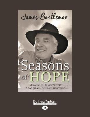 Seasons of Hope: Memoirs of Ontario's First Aboriginal Lieutenant Governor (Paperback)