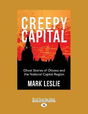 Creepy Capital: Ghost Stories of Ottawa and the National Capital Region (Paperback)
