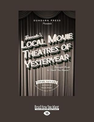 Toronto's Local Movie Theatres of Yesteryear: Brought Back to Thrill You Again (Paperback)