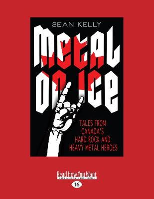 Metal on Ice: Tales from Canada's Hard Rock and Heavy Metal Heroes (Paperback)