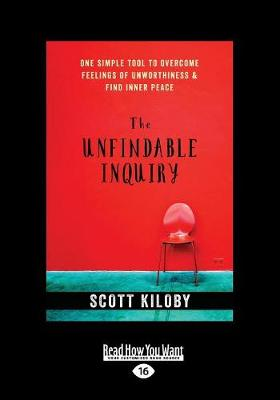 The Unfindable Inquiry: One Simple Tool that Reveals Happiness, Love, and Peace (Paperback)
