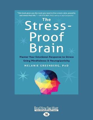 The Stress-Proof Brain: Master Your Emotional Response to Stress Using Mindfulness and Neuroplasticity (Paperback)