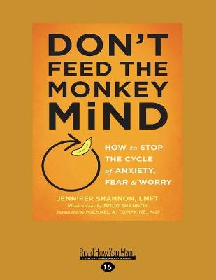 Don't Feed the Monkey Mind: How to Stop the Cycle of Anxiety, Fear, and Worry (Paperback)