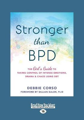 Stronger Than BPD: The Girl's Guide to Taking Control of Intense Emotions, Drama, and Chaos Using DBT (Paperback)