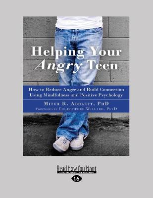 Helping Your Angry Teen: How to Reduce Anger and Build Connection Using Mindfulness and Positive Psychology (Paperback)