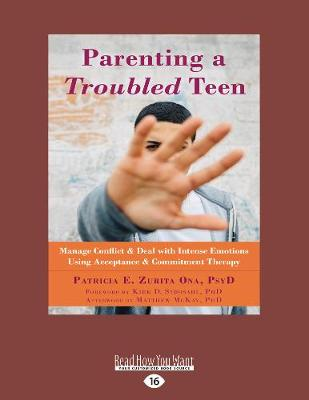 Parenting a Troubled Teen: Manage Conflict and Deal with Intense Emotions Using Acceptance and Commitment Therapy (Paperback)