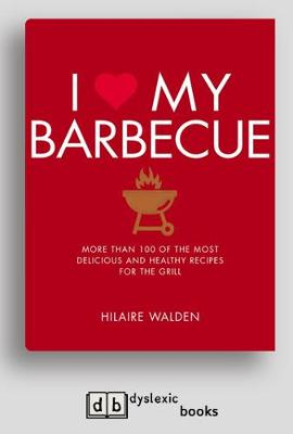 I Love My Barbecue: More Than 100 of the Most Delicious and Healthy Recipes For the Grill (Paperback)