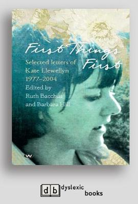 First Things First: Selected letters of Kate Llewellyn 1977-2004 (Paperback)