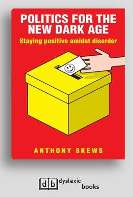 Politics for the New Dark Age: Staying positive amidst Ddsorder (Paperback)