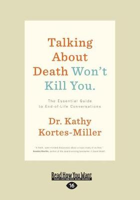 Talking About Death WonaEURO (TM)t Kill You: The Essential Guide to End-of-Life Conversations (Paperback)