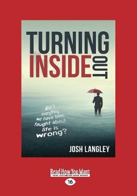 Turning Inside Out: What if everything we have been taught about life is wrong? (Paperback)