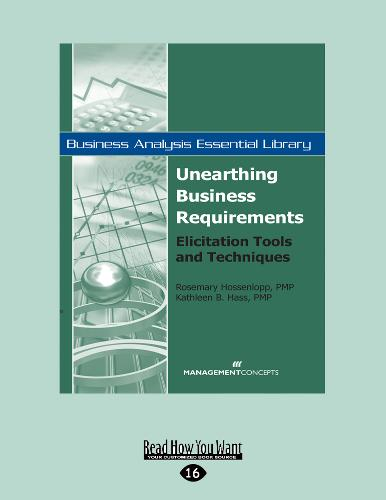 Unearthing Business Requirements: Elicitation Tools and Techniques (Paperback)