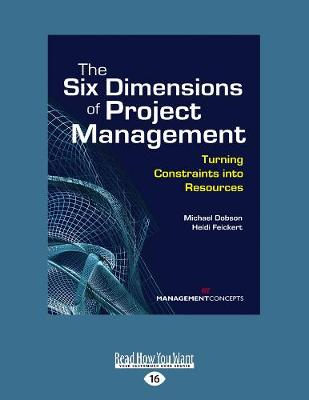 The Six Dimensions of Project Management: Turning Constraints into Resources (Paperback)