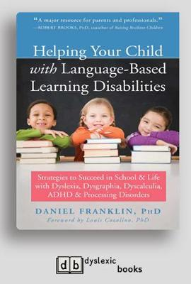 Helping Your Child with Language-Based Learning Disabilities: Strategies to Succeed in School and Life with Dyslexia, Dysgraphia, Dyscalculia, ADHD, and Processing Disorders (Paperback)