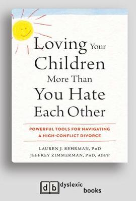 Loving Your Children More Than You Hate Each Other: Powerful Tools for Navigating a High-Conflict Divorce (Paperback)