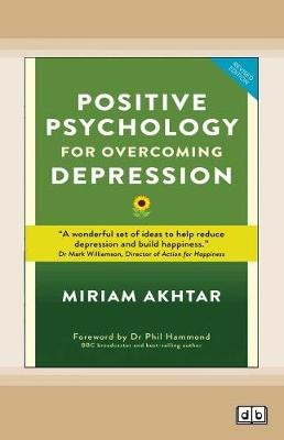 Positive Psychology for Overcoming Depression: Self-help Strategies to Build Strength, Resilience and Sustainable Happiness (Paperback)
