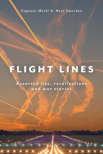 Flight Lines: Assorted Lies, Recollections and War Stories (Paperback)