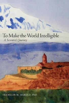 To Make the World Intelligible: A Scientist's Journey (Hardback)