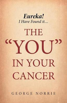 Eureka! I have found it...the YOU in Your Cancer (Paperback)