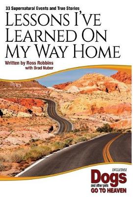 Lessons I've Learned On My Way Home: 33 Supernatural Events and True Stories (Hardback)