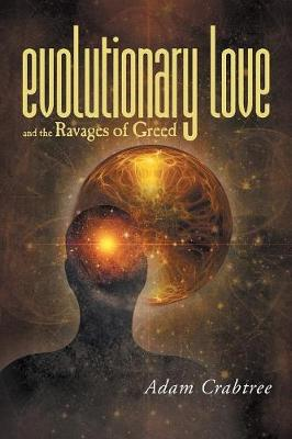 Evolutionary Love and the Ravages of Greed (Paperback)