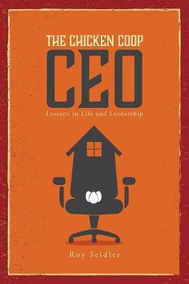 The Chicken COOP CEO: Lessons in Life and Leadership (Paperback)