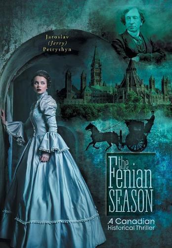 The Fenian Season: A Canadian Historical Thriller (Hardback)