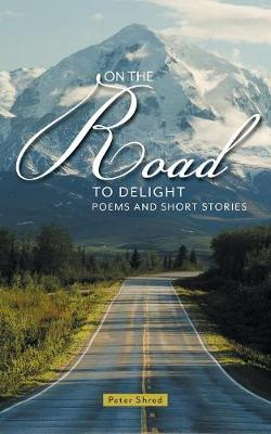 On the Road to Delight: Poems and Short Stories (Paperback)