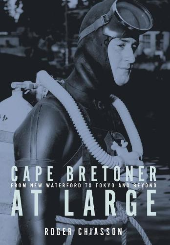 Cape Bretoner at Large: From New Waterford to Tokyo and Beyond (Hardback)