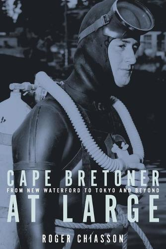 Cape Bretoner at Large: From New Waterford to Tokyo and Beyond (Paperback)