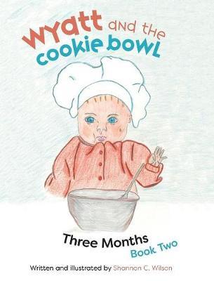 Wyatt and the Cookie Bowl: Book 2: Three Months (Hardback)