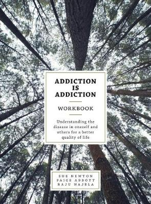 Addiction is Addiction Workbook: Understanding the disease in oneself and others for a better quality of life. (Hardback)