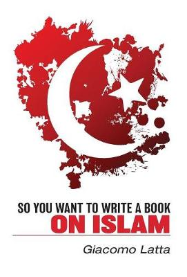 So You Want To Write a Book On Islam (Hardback)