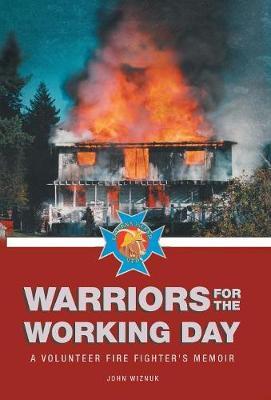Warriors for the Working Day: A Volunteer Fire Fighter's Memoir (Hardback)