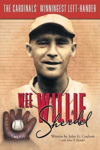 Wee Willie Sherdel: The Cardinals' Winningest Left-Hander (Paperback)