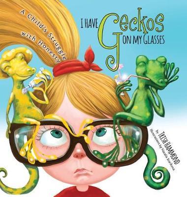 I Have Geckos on my Glasses: A Child's Struggle with Honesty (Hardback)
