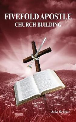 Fivefold Apostle Church Building: New Testament Church Building (Hardback)