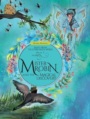 Mister Robin and the Magical Discovery - Tales from the Evergreen Wood (Hardback)