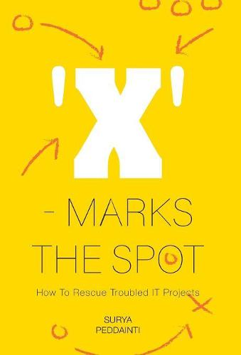 'x' - Marks the Spot: How to Rescue Troubled It Projects (Hardback)