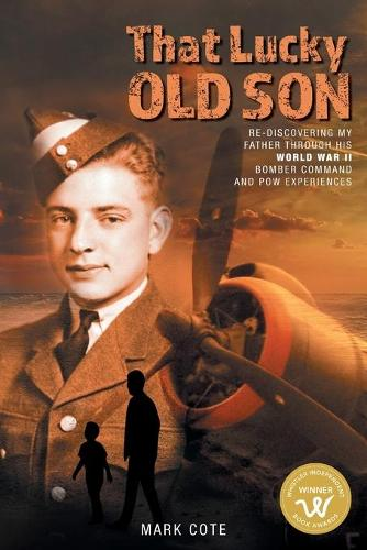 That Lucky Old Son: Re-discovering My Father Through His World War II Bomber Command and POW Experiences (Paperback)
