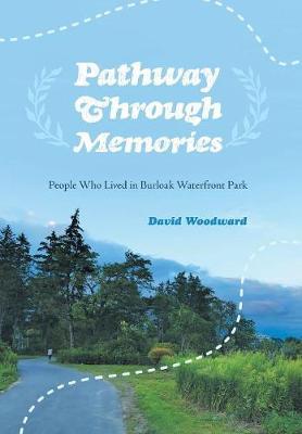Pathway Through Memories: People Who Lived in Burloak Waterfront Park (Hardback)