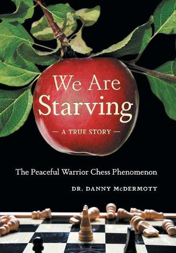 We Are Starving: The Peaceful Warrior Chess Phenomenon (Hardback)