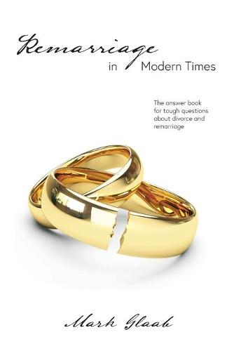 Remarriage in Modern Times: The answer book for tough questions about divorce and remarriage (Paperback)
