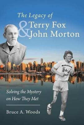 The Legacy of Terry Fox and John Morton: Solving the Mystery on How They Met (Hardback)