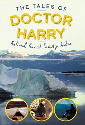 The Tales of Doctor Harry: Retired Rural Family Doctor (Hardback)